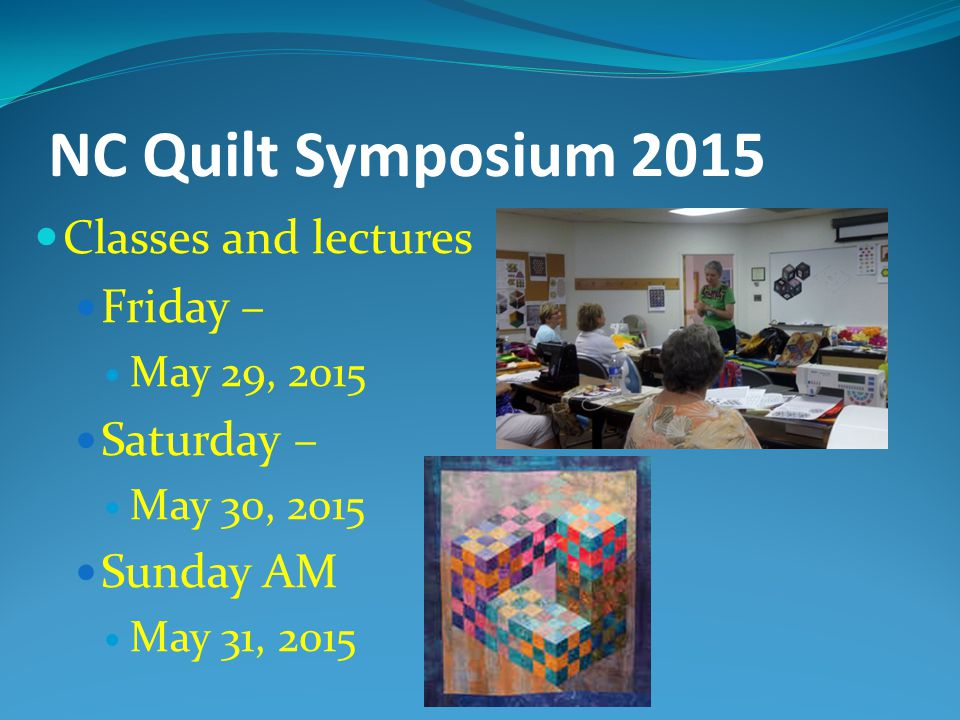 NC Quilt Symposium 2015 Classes and lectures Friday – Saturday –