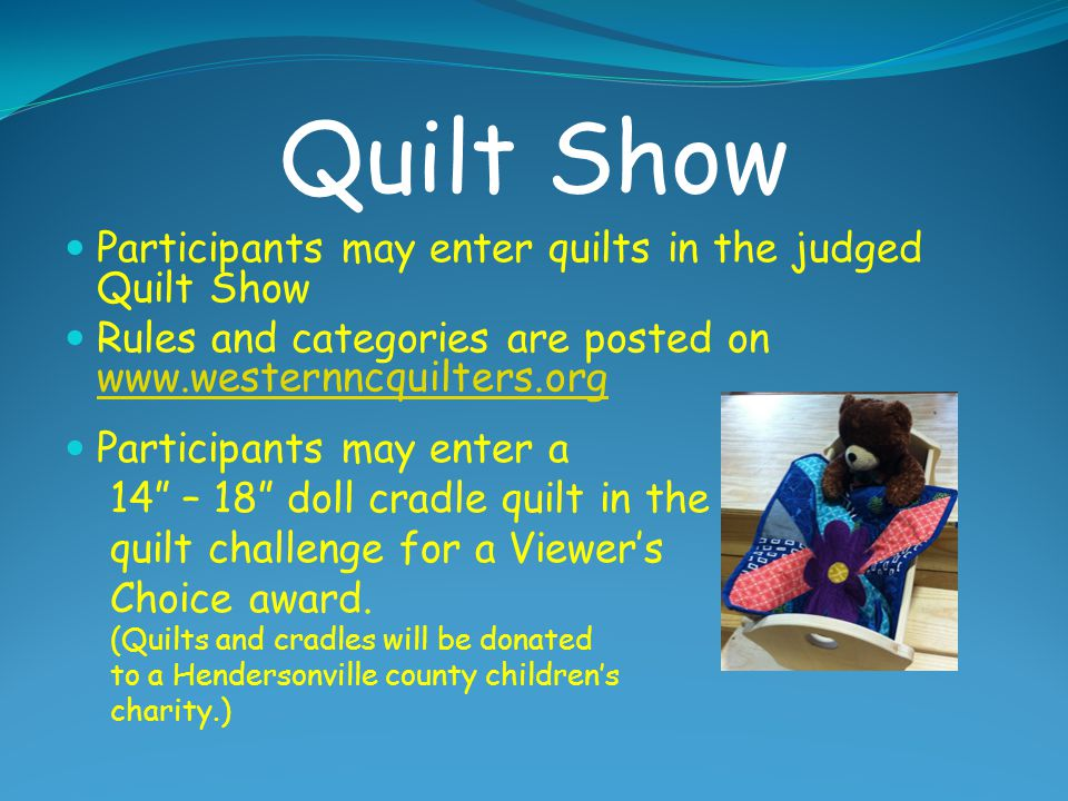 Quilt Show Participants may enter quilts in the judged Quilt Show