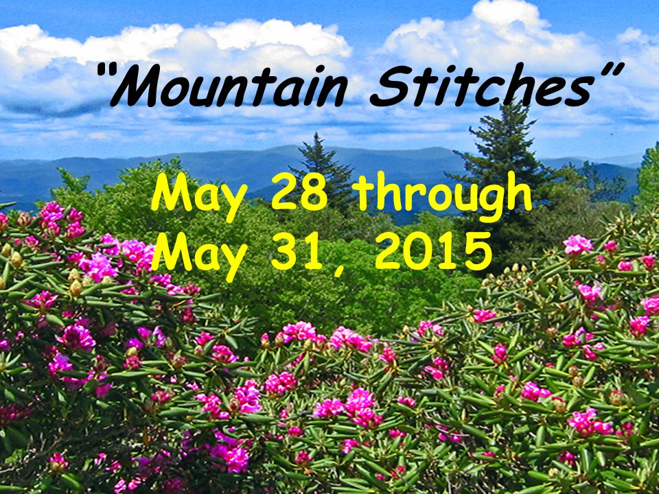 Mountain Stitches May 28 through May 31, 2015