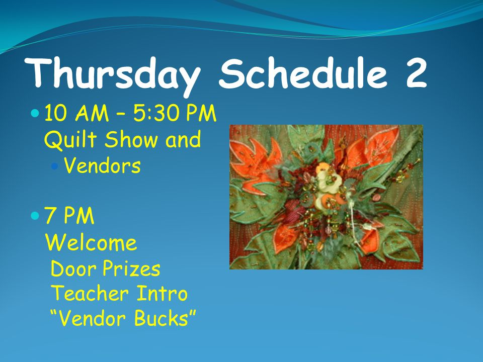 Thursday Schedule 2 10 AM – 5:30 PM Quilt Show and 7 PM Welcome