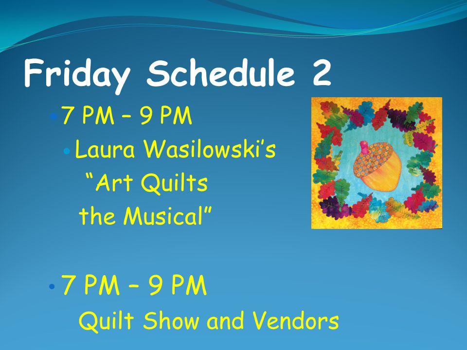Friday Schedule 2 7 PM – 9 PM Laura Wasilowski's Art Quilts