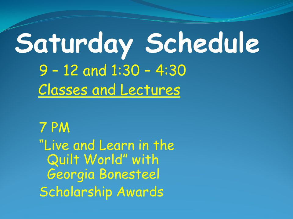 Saturday Schedule 9 – 12 and 1:30 – 4:30 Classes and Lectures 7 PM