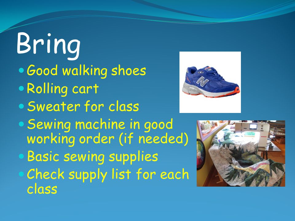 Bring Good walking shoes Rolling cart Sweater for class