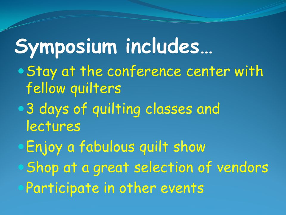 Symposium includes… Stay at the conference center with fellow quilters