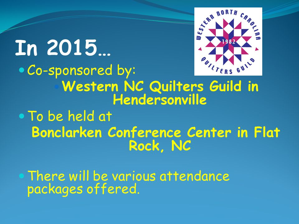 In 2015… Co-sponsored by: Western NC Quilters Guild in Hendersonville