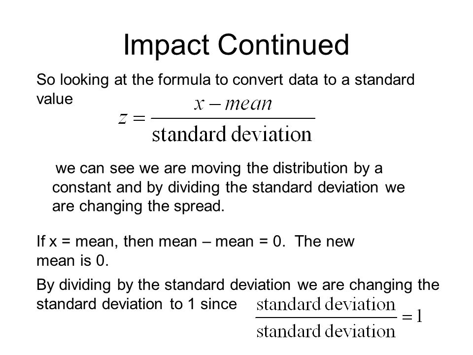 Impact Continued So looking at the formula to convert data to a standard value.