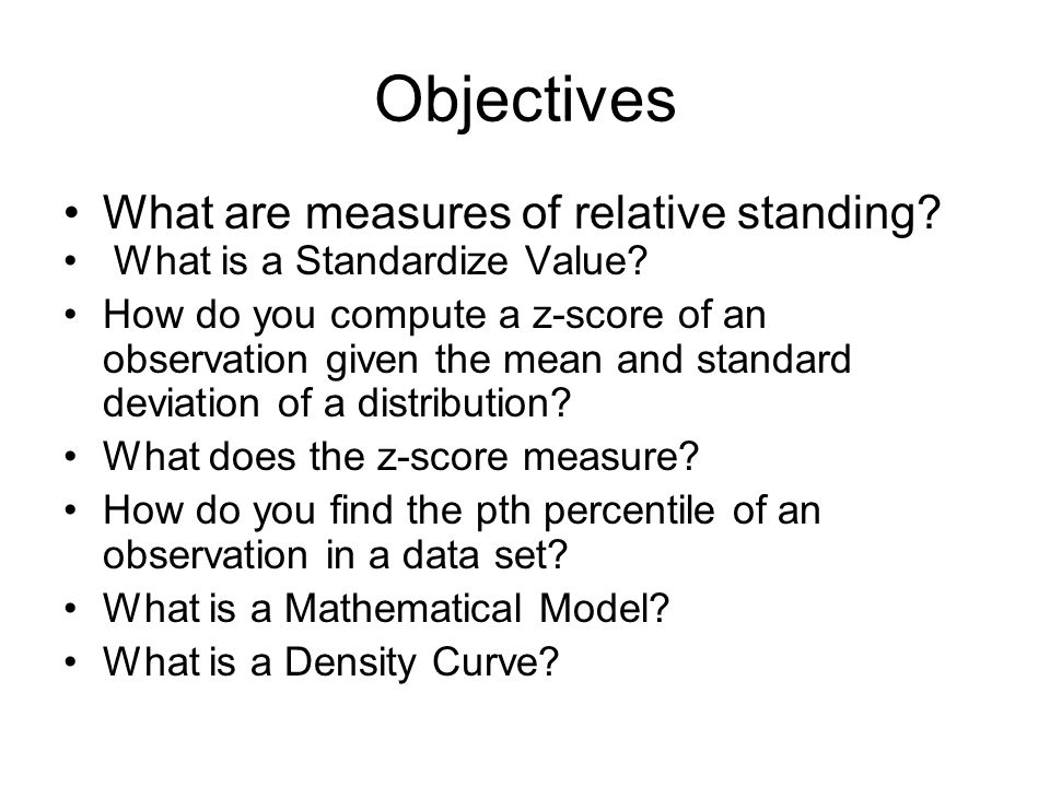 Objectives What are measures of relative standing