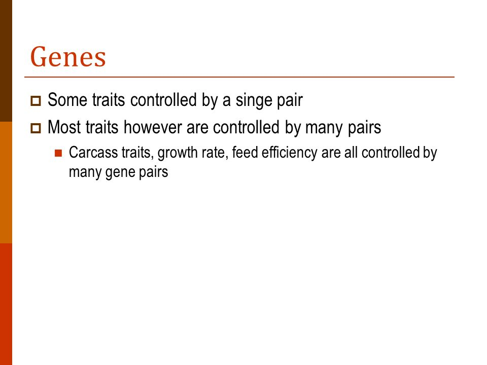 Genes Some traits controlled by a singe pair