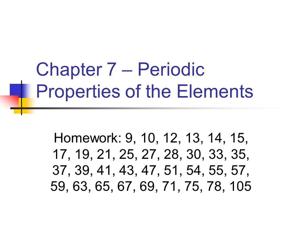 Chapter 7 – Periodic Properties of the Elements