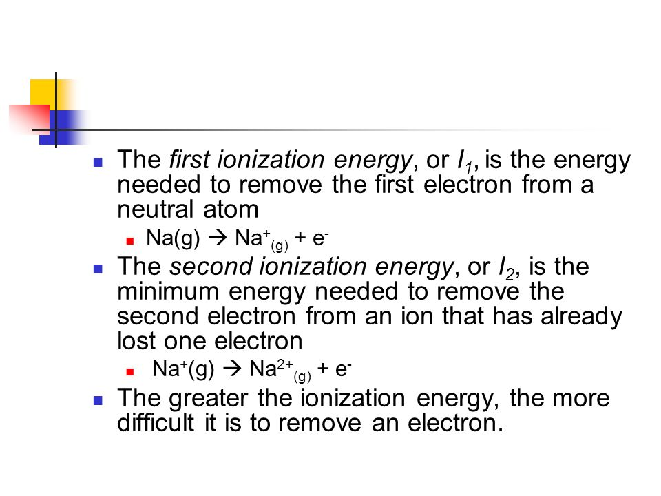 The first ionization energy, or I1, is the energy needed to remove the first electron from a neutral atom