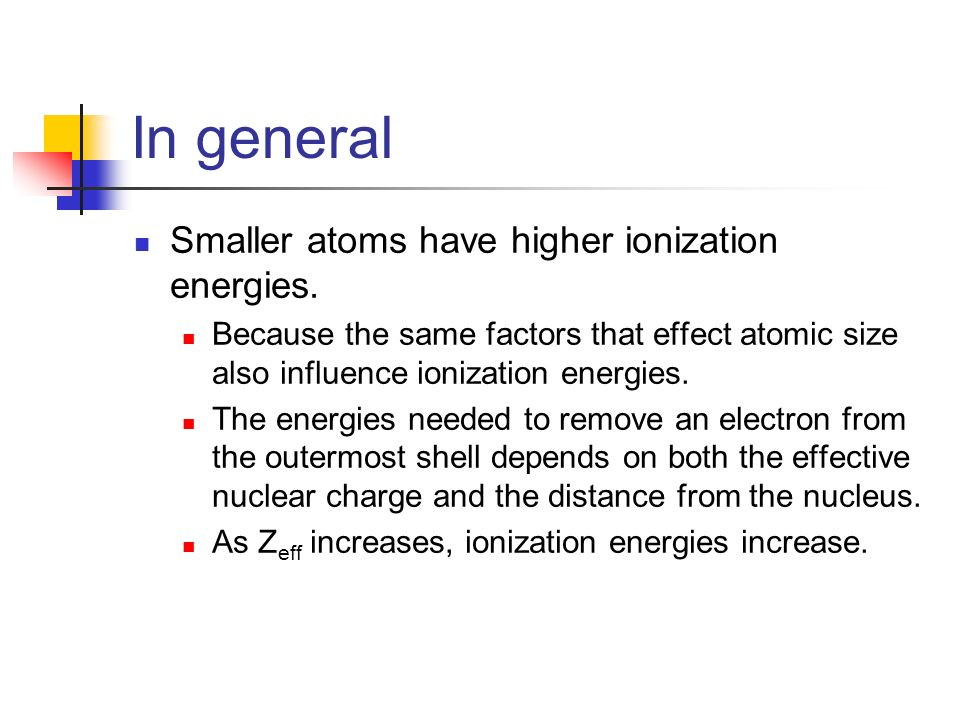 In general Smaller atoms have higher ionization energies.