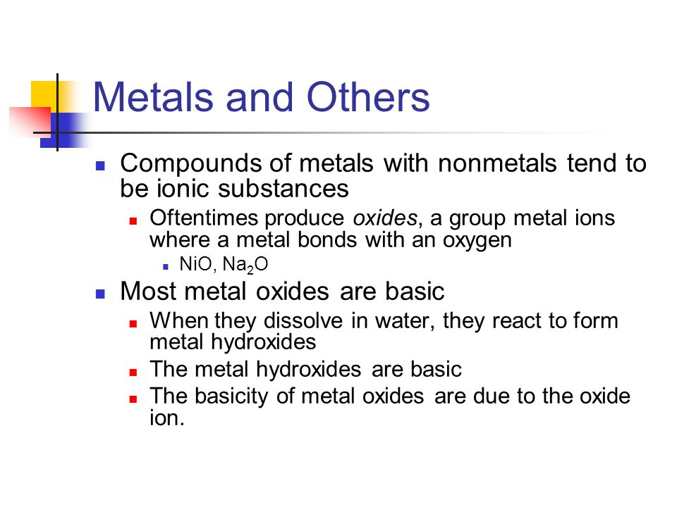 Metals and Others Compounds of metals with nonmetals tend to be ionic substances.
