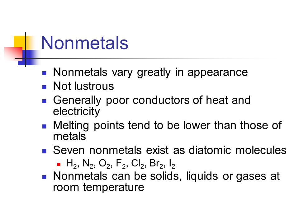 Nonmetals Nonmetals vary greatly in appearance Not lustrous