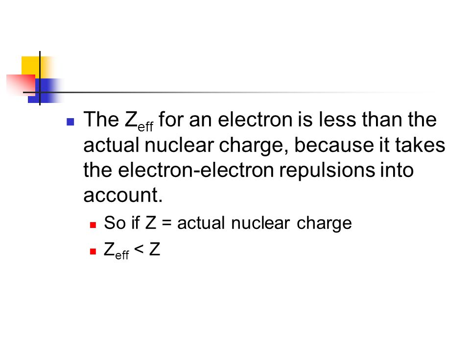 The Zeff for an electron is less than the actual nuclear charge, because it takes the electron-electron repulsions into account.