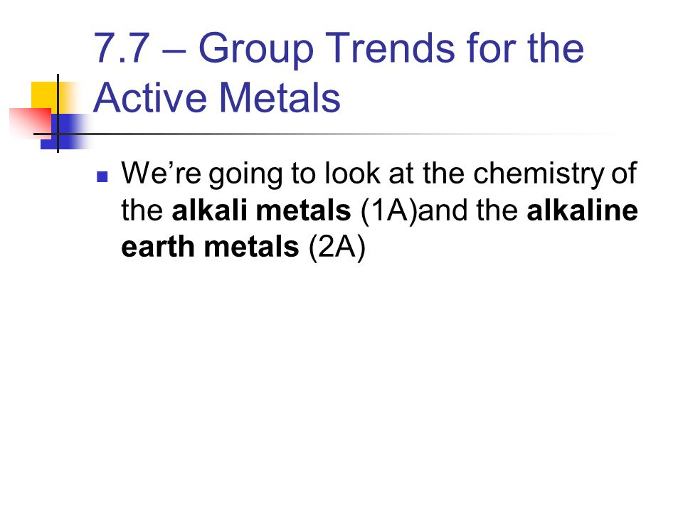 7.7 – Group Trends for the Active Metals