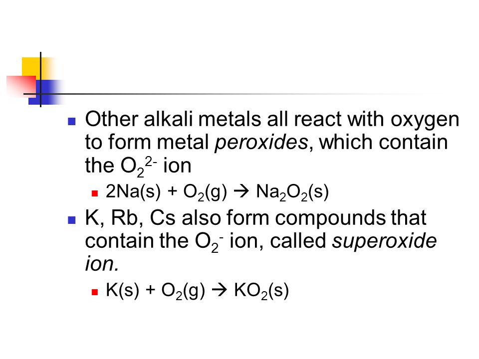 Other alkali metals all react with oxygen to form metal peroxides, which contain the O22- ion
