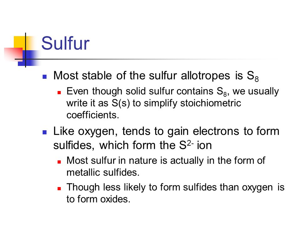 Sulfur Most stable of the sulfur allotropes is S8