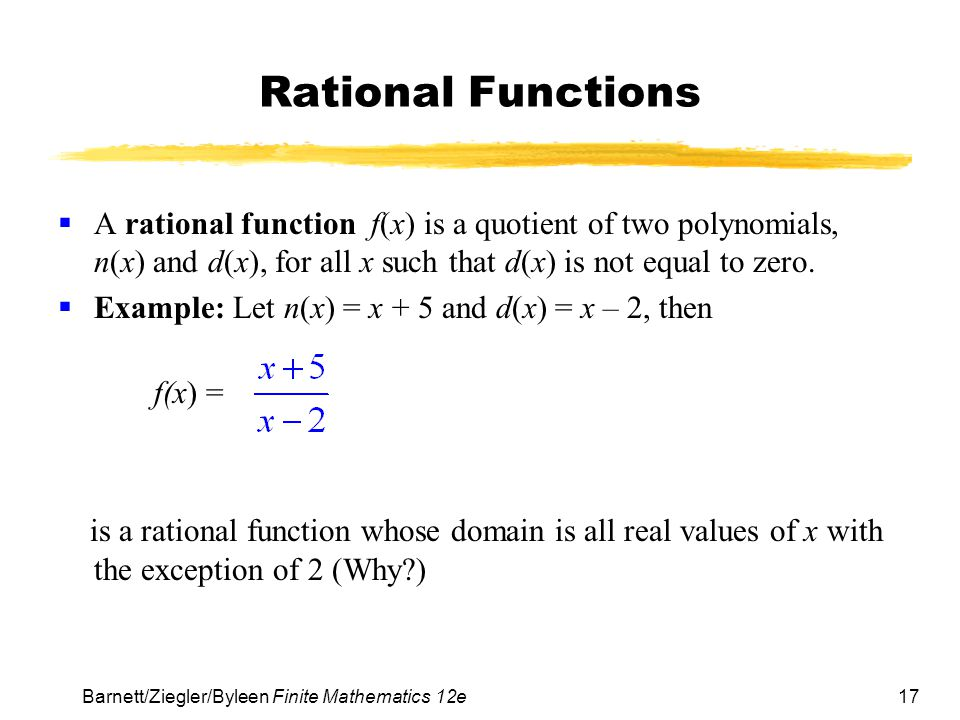 Rational Functions A rational function f(x) is a quotient of two polynomials, n(x) and d(x), for all x such that d(x) is not equal to zero.