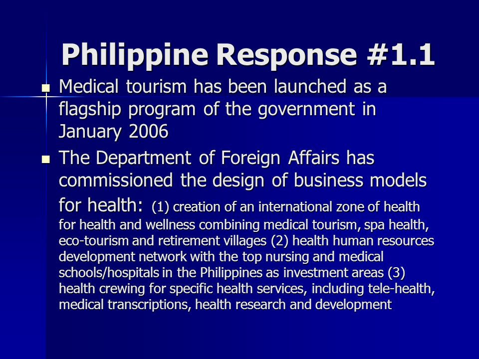 Philippine Response #1.1 Medical tourism has been launched as a flagship program of the government in January 2006.