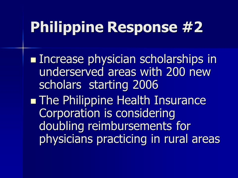 Philippine Response #2Increase physician scholarships in underserved areas with 200 new scholars starting 2006.