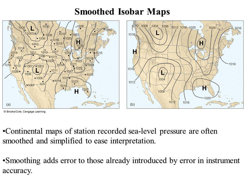 Smoothed Isobar Maps Continental maps of station recorded sea-level pressure are often smoothed and simplified to ease interpretation.