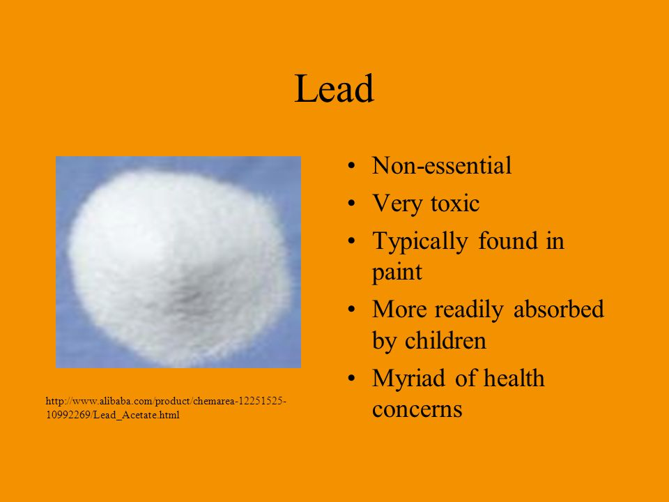 Lead Non-essential Very toxic Typically found in paint