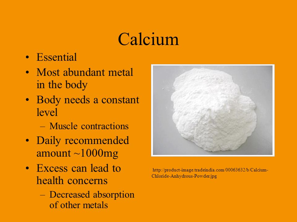 Calcium Essential Most abundant metal in the body