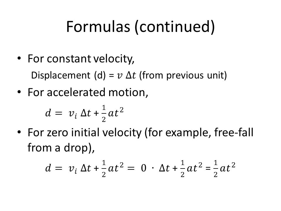 Formulas (continued) For constant velocity, For accelerated motion,