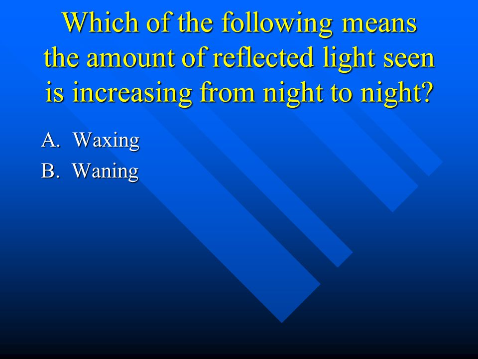 Which of the following means the amount of reflected light seen is increasing from night to night