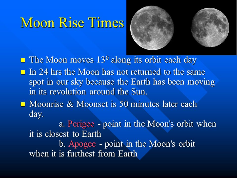 Moon Rise Times The Moon moves 130 along its orbit each day