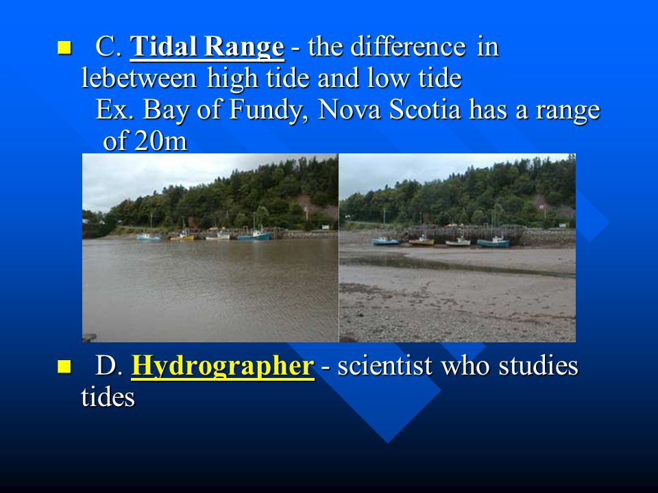 C. Tidal Range - the difference in lebetween high tide and low tide Ex