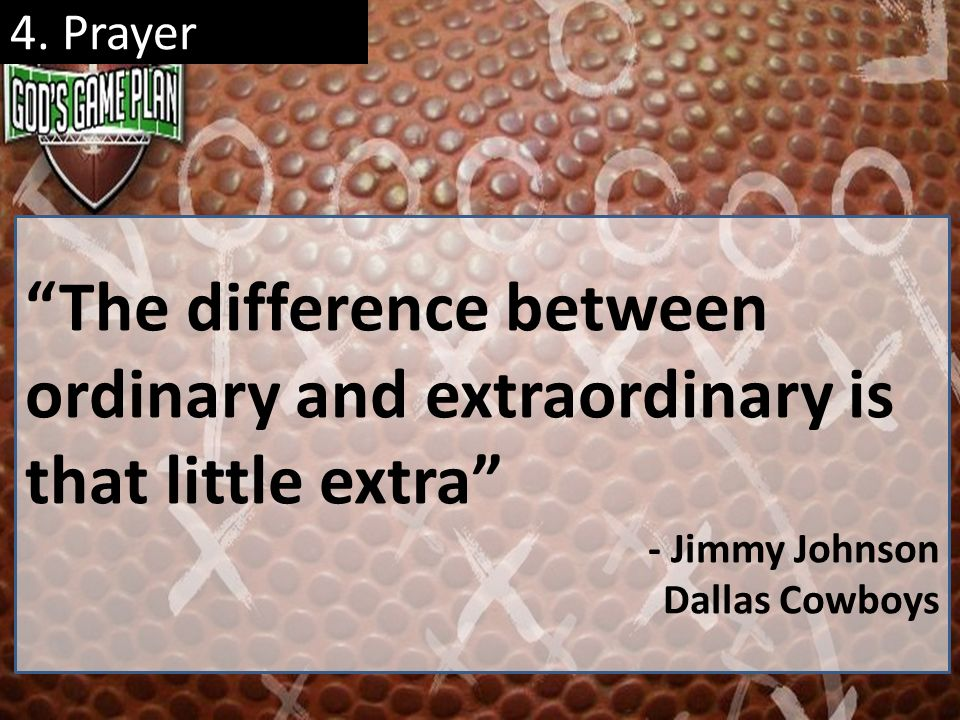 4. Prayer The difference between ordinary and extraordinary is that little extra - Jimmy Johnson.