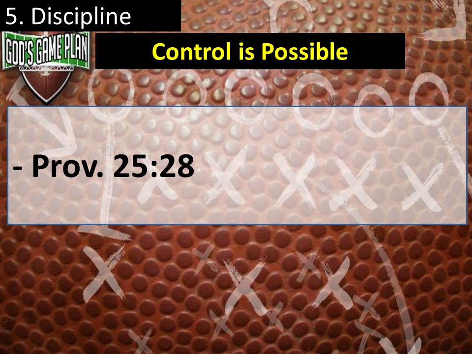5. Discipline Control is Possible - Prov. 25:28