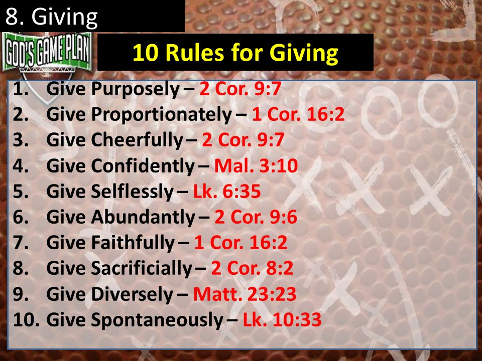 8. Giving 10 Rules for Giving Give Purposely – 2 Cor. 9:7