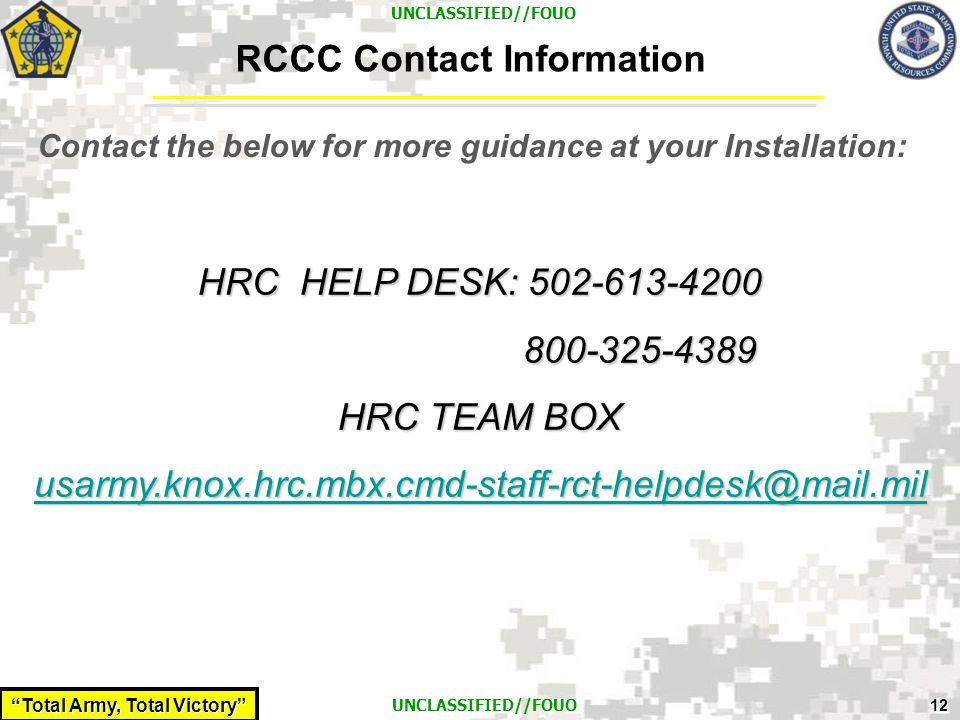 RCCC Contact Information Contact the below for more guidance at your Installation: HRC HELP DESK: 502-613-4200.