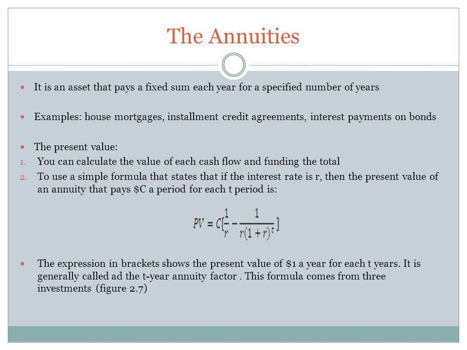 The Annuities It is an asset that pays a fixed sum each year for a specified number of years.