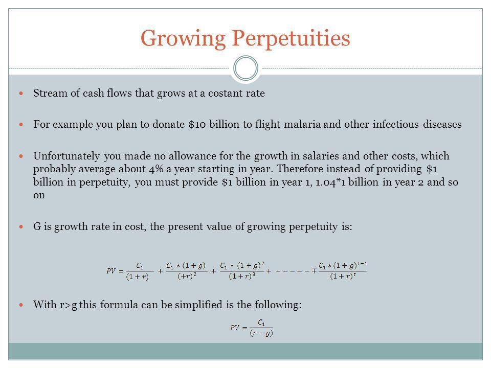 Growing Perpetuities Stream of cash flows that grows at a costant rate