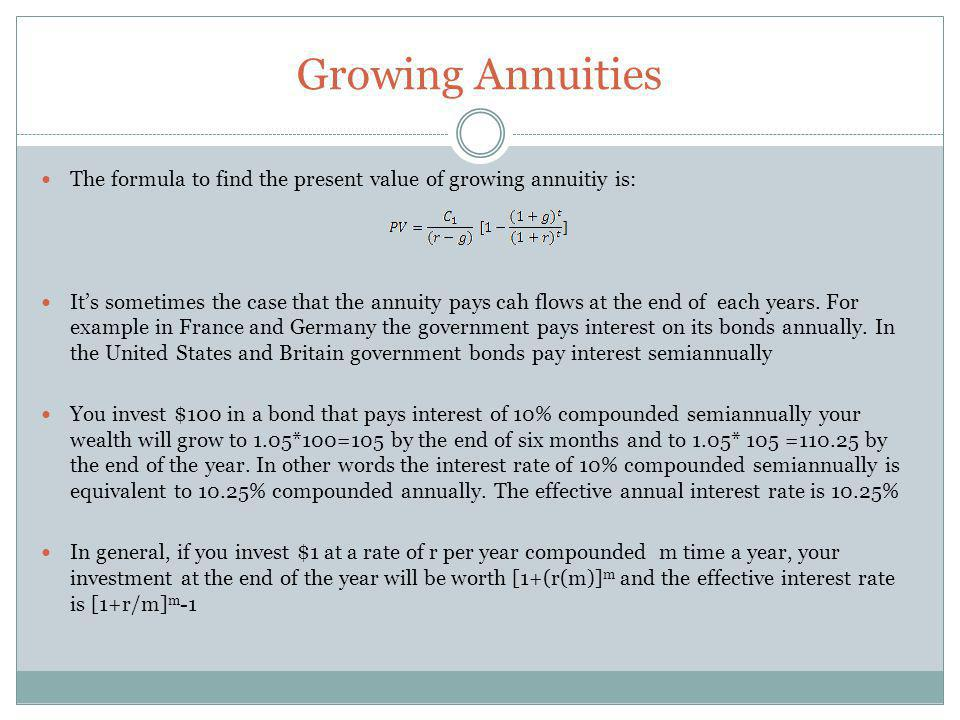 Growing Annuities The formula to find the present value of growing annuitiy is: