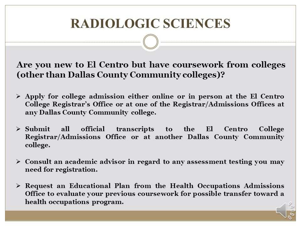 RADIOLOGIC SCIENCES Are you new to El Centro but have coursework from colleges (other than Dallas County Community colleges)