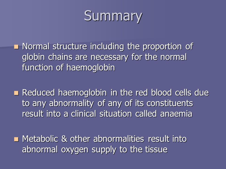 Summary Normal structure including the proportion of globin chains are necessary for the normal function of haemoglobin.