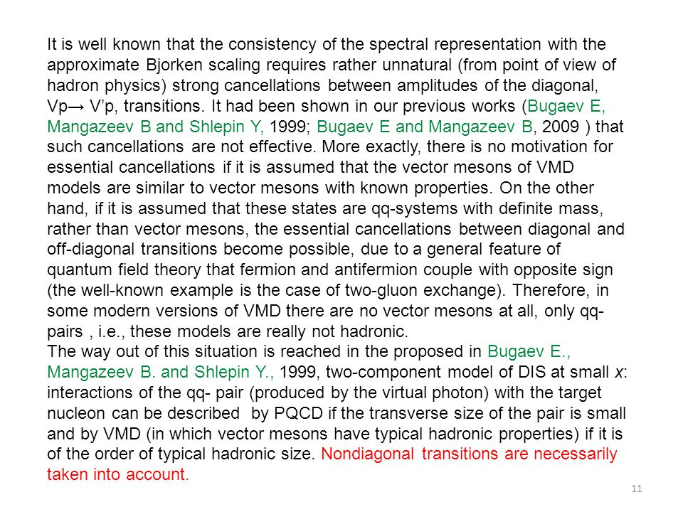 It is well known that the consistency of the spectral representation with the approximate Bjorken scaling requires rather unnatural (from point of view of hadron physics) strong cancellations between amplitudes of the diagonal, Vp→ V'p, transitions. It had been shown in our previous works (Bugaev E, Mangazeev B and Shlepin Y, 1999; Bugaev E and Mangazeev B, 2009 ) that such cancellations are not effective. More exactly, there is no motivation for essential cancellations if it is assumed that the vector mesons of VMD models are similar to vector mesons with known properties. On the other hand, if it is assumed that these states are qq-systems with definite mass, rather than vector mesons, the essential cancellations between diagonal and off-diagonal transitions become possible, due to a general feature of quantum field theory that fermion and antifermion couple with opposite sign (the well-known example is the case of two-gluon exchange). Therefore, in some modern versions of VMD there are no vector mesons at all, only qq-pairs , i.e., these models are really not hadronic.