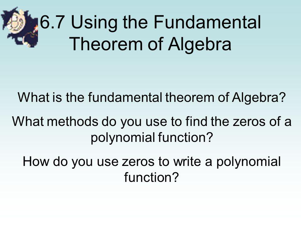 6.7 Using the Fundamental Theorem of Algebra