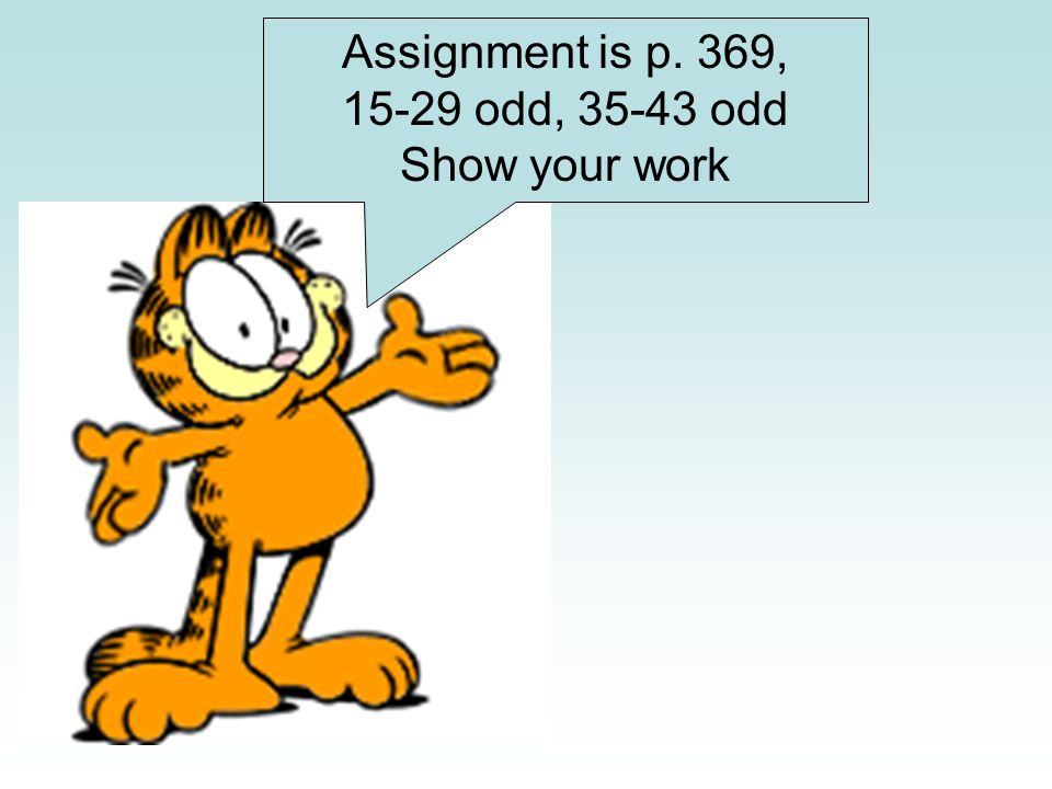 Assignment is p. 369, 15-29 odd, 35-43 odd Show your work
