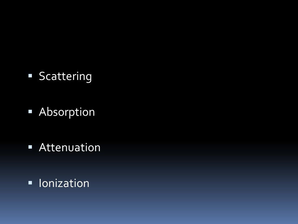 Scattering Absorption Attenuation Ionization