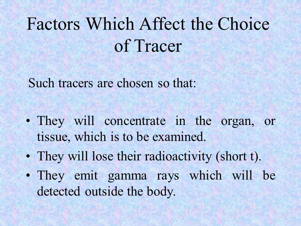 Factors Which Affect the Choice of Tracer