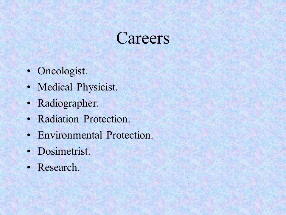 Careers Oncologist. Medical Physicist. Radiographer.