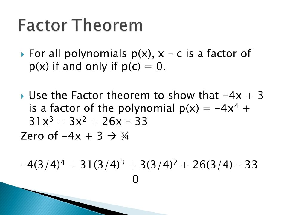 Factor Theorem For all polynomials p(x), x – c is a factor of p(x) if and only if p(c) = 0.