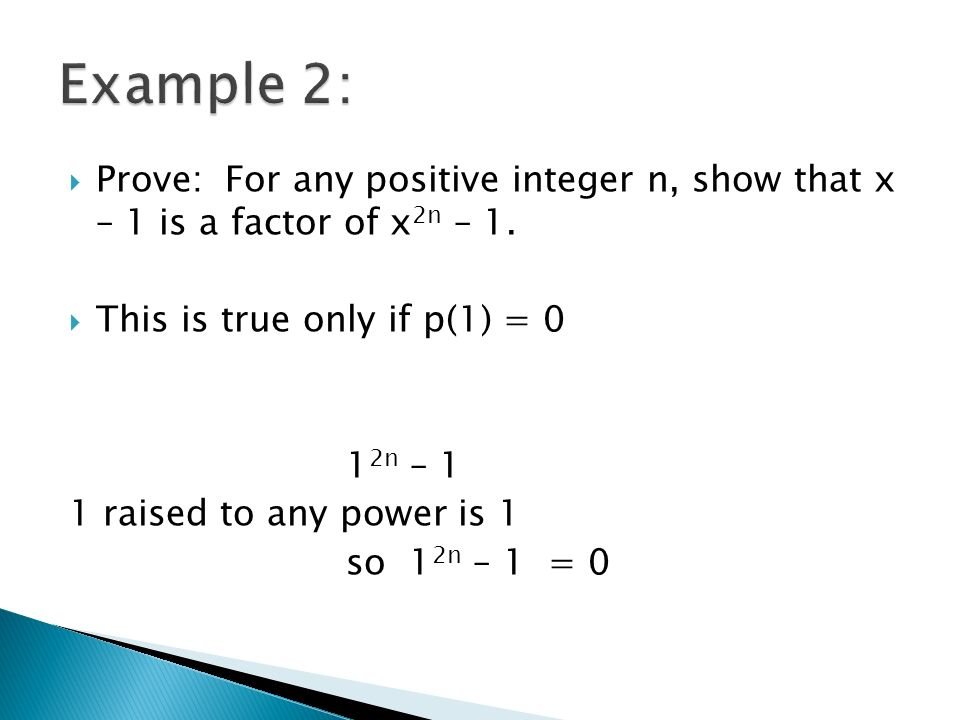 Example 2: Prove: For any positive integer n, show that x – 1 is a factor of x2n – 1. This is true only if p(1) = 0.