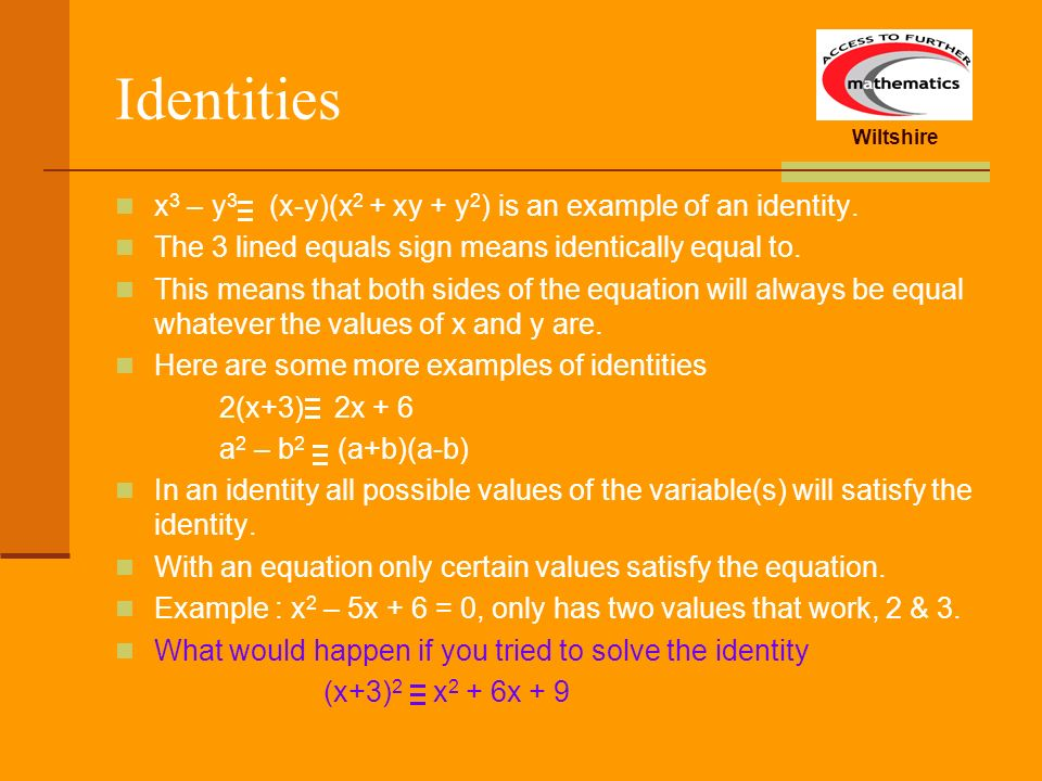 Identities x3 – y3 (x-y)(x2 + xy + y2) is an example of an identity.