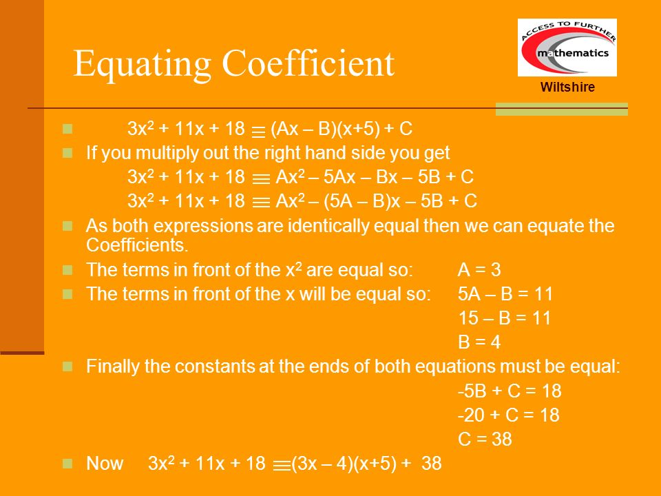 Equating Coefficient 3x2 + 11x + 18 (Ax – B)(x+5) + C